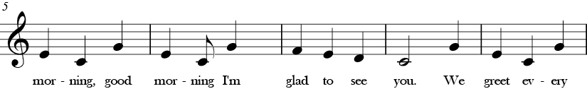 C Major. 3/4 Time signature. Second five measures of Good Morning.